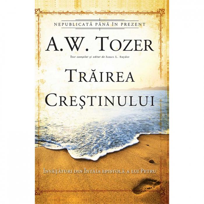 Carti Tozer - Trăirea creștinului [0]
