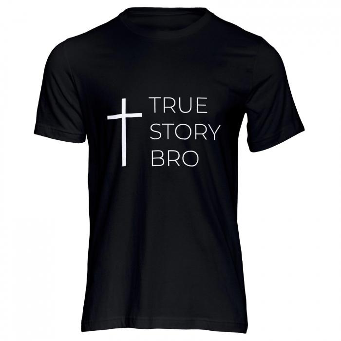Tricou cu mesaj creștin True Story Bro [0]