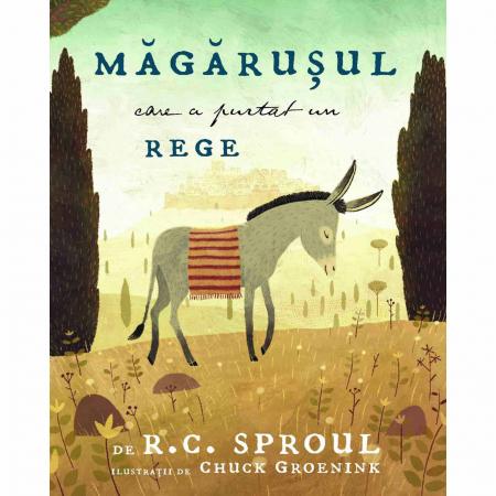 Măgărușul care a purtat un rege - R.C. Sproul