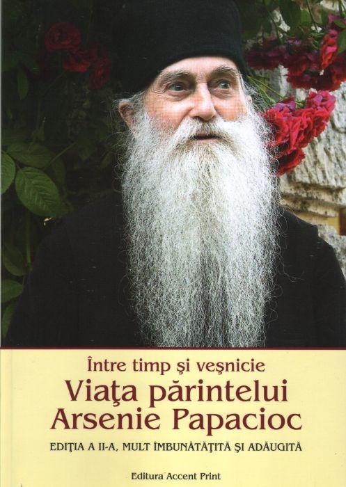Între timp și veșnicie. Viața părintelui Arsenie Papacioc. Ediția a II-a mult îmbunătățită și adăugită [0]
