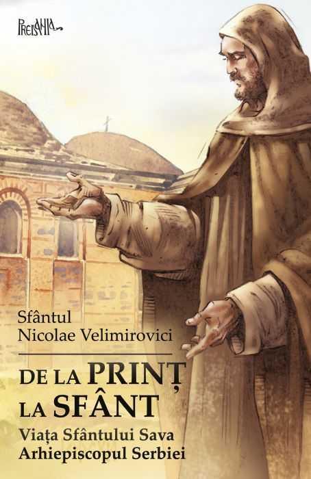 De la prinț la sfânt. Viața Sfântului Sava Arhiepiscopul Serbiei [0]