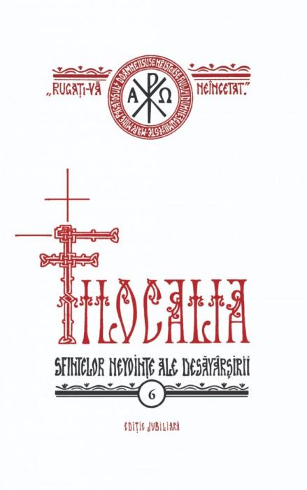 Filocalia – Vol. 6 (sau culegere din scrierile Sfinților Părinți care arată cum se poate omul curăți, lumina și desăvârși) EDIȚIE JUBILIARĂ [0]