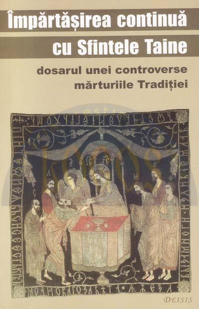 Impartasirea continua cu Sfintele Taine. Dosarul unei controverse, marturiile Traditiei  [0]