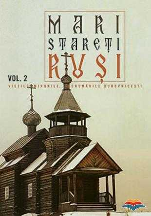 Mari stareți ruși. Vol. 2: viețile, minunile, îndrumari duhovnicești  [0]