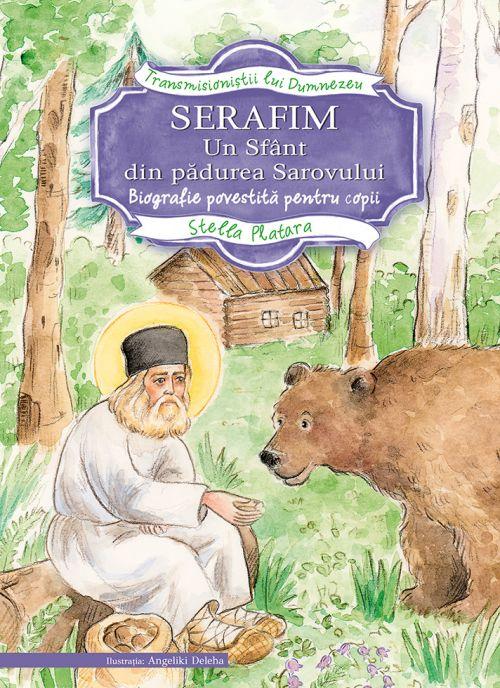 Serafim. Un sfânt din pădurea Sarovului. Biografie povestită pentru copii [0]