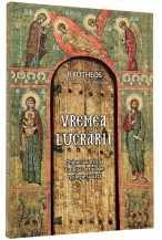 Vremea lucrării. Chipul lăuntric al Tradiției ortodoxe: teologie și viață [0]