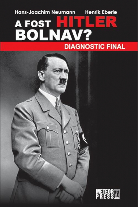 A fost Hitler bolnav? Diagnostic final [0]