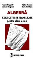 Algebra - exercitii si probleme pentru clasa a X-a [0]