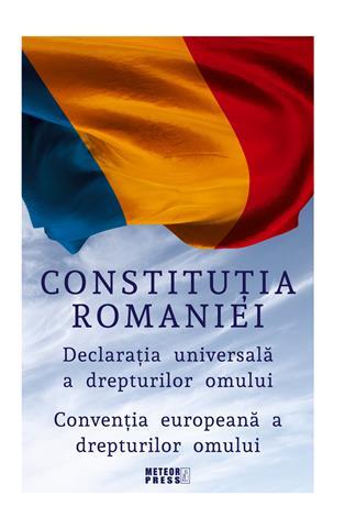Constitutia Romaniei. Declaratia Universala a Drepturilor Omului. Conventia europeana a drepturilor omului. [0]