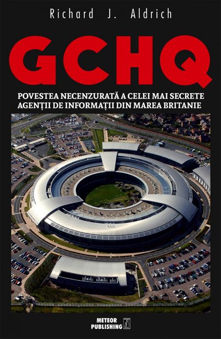 GCHQ. Povestea necenzurata a celei mai secrete agentii de informatii din Marea Britanie [0]