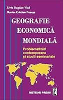 Geografie economica mondiala - problematizari contemporane si studii seminariale [0]