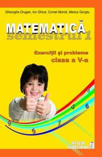 Matematica. Exercitii si probleme. Clasa a V-a, semestrul I 2012-2013 [0]
