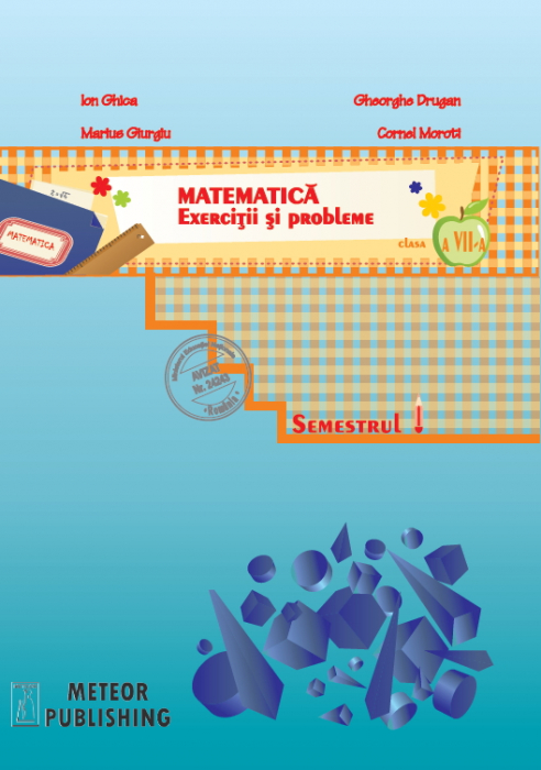 Matematica. Exercitii si probleme. Clasa a VII-a, semestrul I 2013-2014 [0]