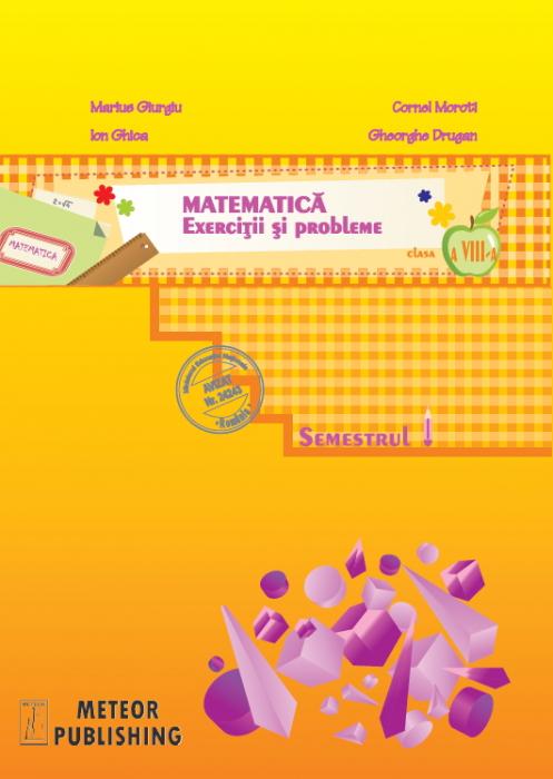Matematica. Exercitii si probleme. Clasa a VIII-a, semestrul I 2013-2014 [0]