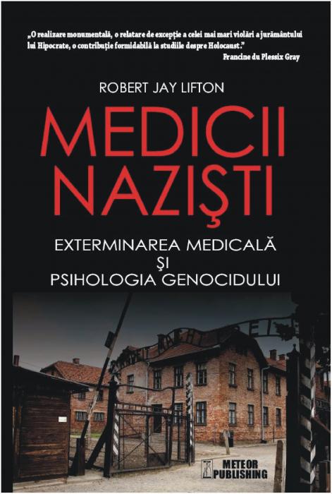 Medicii nazisti. Exterminarea medicala si psihologia genocidului [0]