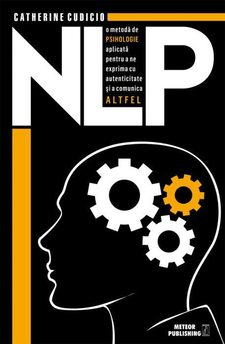 NLP o metoda de psihologie aplicata pentru a ne exprima cu autenticitate si a comunica altfel [0]
