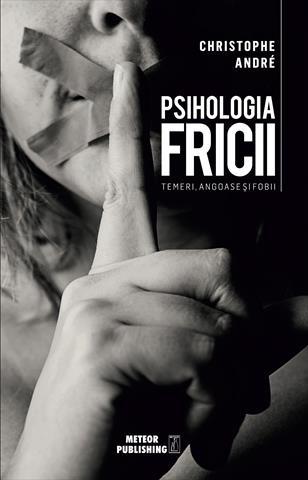Psihologia Fricii. Temeri, angoase si fobii [0]