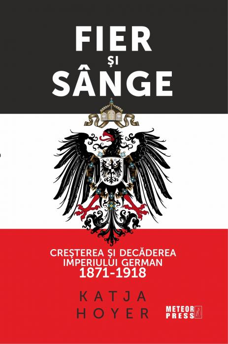 Fier si sange. Cresterea si decaderea Imperiului German (1871-1918) [0]