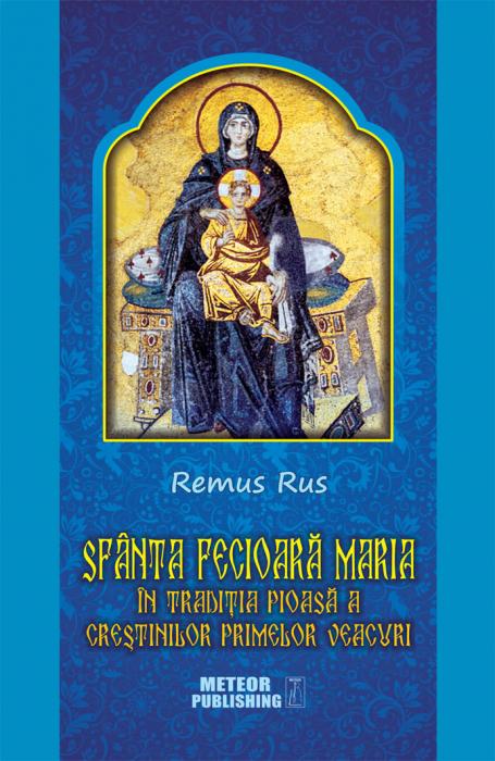 Sfanta Fecioara Maria in traditia pioasa a crestinilor primelor veacuri [0]